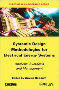 Systemic Design Methodologies for Electrical Energy Systems: Analysis, Synthesis and Management (Iste)