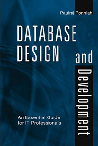Database Design and Development: An Essential Guide for IT Professionals