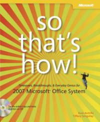 So That's How! 2007 Microsoft  Office System: Timesavers, Breakthroughs, & Everyday Genius