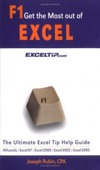 F1 Get the Most out of Excel!: The Ultimate Excel Tip Help Guide: Excel 97, Excel 2000, Excel 2002, Excel 2003