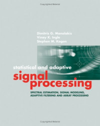 Statistical and Adaptive Signal Processing: Spectral Estimation, Signal Modeling, Adaptive Filtering and Array Processing