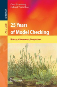 25 Years of Model Checking: History, Achievements, Perspectives (Lecture Notes in Computer Science)