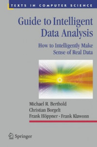 Guide to Intelligent Data Analysis: How to Intelligently Make Sense of Real Data (Texts in Computer Science)