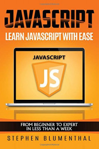 JavaScript: JavaScript For Beginners - Learn JavaScript with ease in HALF THE TIME - Everything about the Language, Coding, Programming and Web Pages that you need to know!