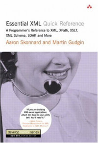 Essential XML Quick Reference: A Programmer's Reference to XML,  XPath, XSLT, XML Schema, SOAP, and More