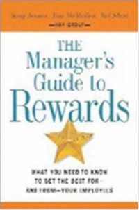 The Manager's Guide to Rewards: What You Need to Know to Get the Best For-and From-your Employees
