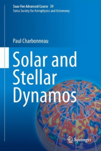 Solar and Stellar Dynamos: Saas-Fee Advanced Course 39  Swiss Society for Astrophysics and Astronomy