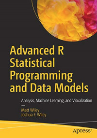 Advanced R Statistical Programming and Data Models: Analysis, Machine Learning, and Visualization