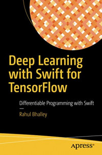 Deep Learning with Swift for TensorFlow: Differentiable Programming with Swift