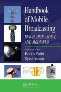 Handbook of Mobile Broadcasting: DVB-H, DMB, ISDB-T, AND MEDIAFLO (Internet and Communications)