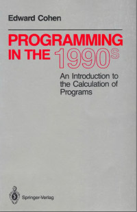 Programming in the 1990's: An Introduction to the Calculation of Programmes (Texts and Monographs in Computer Science)