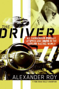 The Driver: My Dangerous Pursuit of Speed and Truth in the Outlaw Racing World