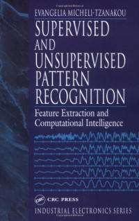 Supervised and Unsupervised Pattern Recognition: Feature Extraction and Computational Intelligence