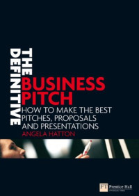 The Definitive Business Pitch: How to Make the Best Pitches, Proposals And Presentations (Financial Times Series)