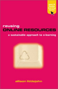 Reusing Online Resources: A Sustainable Approach to E-learning (Open and Flexible Learning Series)