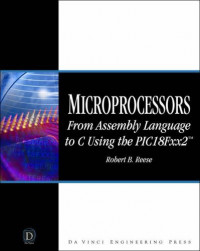 Microprocessors: From Assembly Language to C Using the PICI8FXX2 (Electrical and Computer Engineering Series)