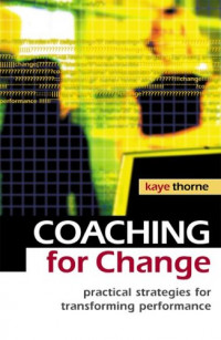 Coaching For Change: Practical Strategies For Transforming Performance