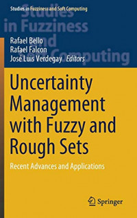 Uncertainty Management with Fuzzy and Rough Sets: Recent Advances and Applications (Studies in Fuzziness and Soft Computing, 377)