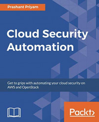 Cloud Security Automation: Get to grips with automating your cloud security on AWS and OpenStack