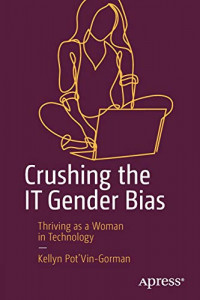 Crushing the IT Gender Bias: Thriving as a Woman in Technology