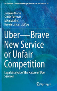 Uber Brave New Service or Unfair Competition: Legal Analysis of the Nature of Uber Services (Ius Gentium: Comparative Perspectives on Law and Justice)