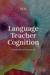 Language Teacher Cognition: A Sociocultural Perspective