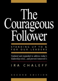 The Courageous Follower: Standing Up to and for Our Leaders (2nd Edition)