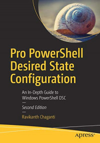 Pro PowerShell Desired State Configuration: An In-Depth Guide to Windows PowerShell DSC