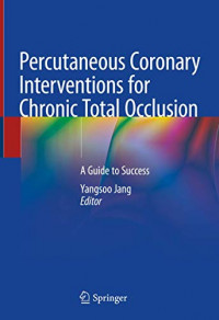 Percutaneous Coronary Interventions for Chronic Total Occlusion: A Guide to Success