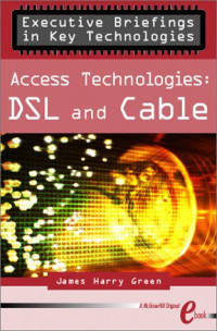 Access Technologies: Dsl and Cable (Executive Briefings in Key Technologies)