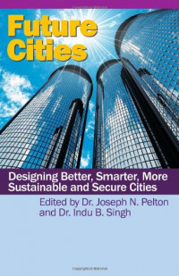 Future Cities: Designing Better, Smarter, More Sustainable and Secure Cities
