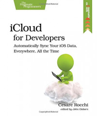 iCloud for Developers: Automatically Sync Your iOS Data, Everywhere, All the Time (The Pragmatic Programmers)