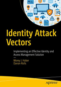 Identity Attack Vectors: Implementing an Effective Identity and Access Management Solution