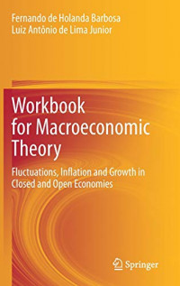 Workbook for Macroeconomic Theory: Fluctuations, Inflation and Growth in Closed and Open Economies
