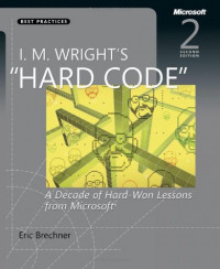 """I. M. Wright's """"Hard Code"""": A Decade of Hard-Won Lessons from Microsoft (Best Practices)"""