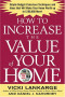 How to Increase the Value of Your Home : Simple, Budget-Conscious Techniques and Ideas That Will Make Your Home Worth Up to $100,000 More!