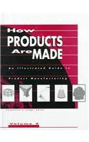 How Products Are Made: An Illustrated Guide to Product Manufacturing (How Products Are Made) Volume 4