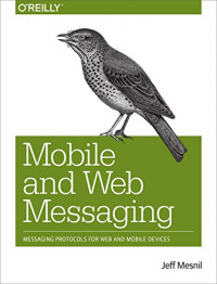 Mobile and Web Messaging: Messaging Protocols for Web and Mobile Devices