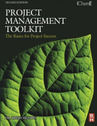 Project Management Toolkit: The Basics for Project Success, Second Edition: Expert Skills for Success in Engineering, Technical, Process Industry and Corporate Projects