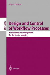 Design and Control of Workflow Processes: Business Process Management for the Service Industry (Lecture Notes in Computer Science)