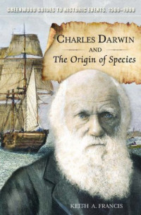 Charles Darwin and The Origin of Species (Greenwood Guides to Historic Events 1500-1900)