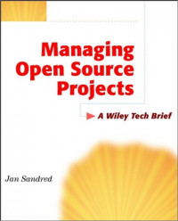 Managing Open Source Projects: A Wiley Tech Brief