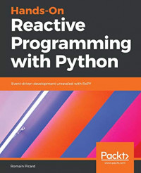 Hands-On Reactive Programming with Python: Event-driven development unraveled with RxPY