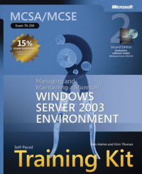 MCSA/MCSE Self-Paced Training Kit (Exam 70-290): Managing and Maintaining a Microsoft Windows Server 2003 Environment, Second Edition
