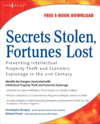 Secrets Stolen, Fortunes Lost: Preventing Intellectual Property Theft and Economic Espionage in the 21st Century
