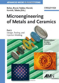 Microengineering of Metals and Ceramics: Part I: Design, Tooling, and Injection Molding (Advanced Micro and Nanosystems)