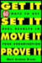 Get It, Set It, Move It, Prove It: 60 Ways To Get Real Results In Your Organization