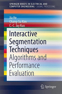 Interactive Segmentation Techniques: Algorithms and Performance Evaluation (SpringerBriefs in Electrical and Computer Engineering)