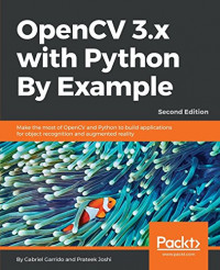 OpenCV 3.x with Python By Example: Make the most of OpenCV and Python to build applications for object recognition and augmented reality, 2nd Edition