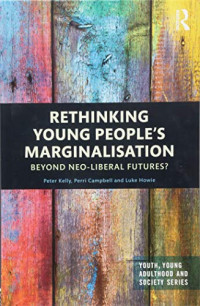 Rethinking Young People's Marginalisation: Beyond neo-Liberal Futures? (Youth, Young Adulthood and Society)